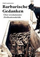 Wolfi Landstreicher - Barbarische Gedanken