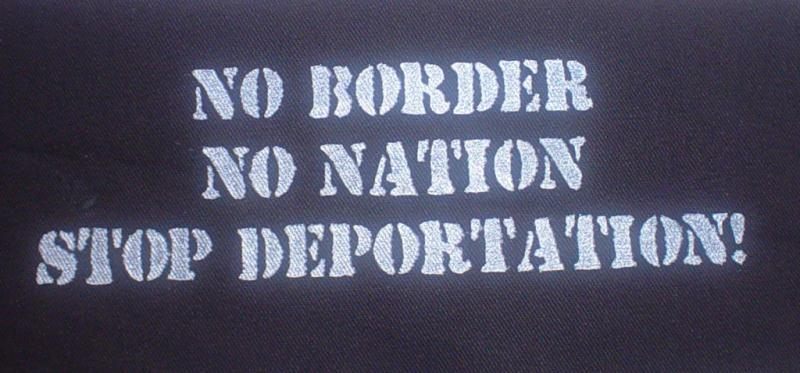 No Border. No Nation. Stop Deportation.
